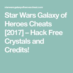 Star Wars Galaxy of Heroes Cheats [2017] – Hack Free Crystals and Credits!