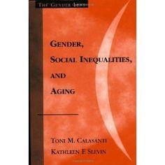 Gender, Social Inequalities, and Aging: Toni M. Calasanti, Kathleen F. Slevin: 9780759101869: Books - Amazon.ca