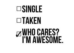 Who cares? I'm awesome! Uplifting Quotes, Positive Quotes, Inspirational Quotes, Motivational, Single Quotes Tumblr, Single As A Pringle, Staying Single, Relationship Posts, Relationships