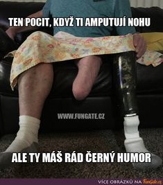 Ten pocit, když ti amputují nohu... Funny People, Funny Jokes, Haha, Comedy, Geek Stuff, Memes, Quotes, Weird, Sports