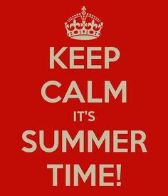 KEEP CALM IT'S SUMMERTIME!