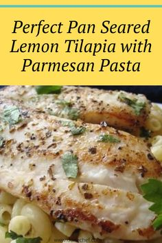 """I present to you today. The recipe for Perfect Pan Seared Lemon Tilapia with Parmesan Pasta is easy to prepare. The tilapia can also be used in the composition of the ceviche, this South American recipe, where the fish is """"cooked"""" in lime and accompanied by macaroni. Lemon Tilapia, Tilapia Fish Recipes, Parmesan Pasta, Ceviche, Macaroni, Composition, Lime, Vegetarian, Chicken"""