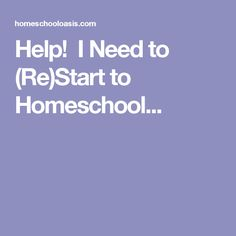 Help!  I Need to (Re)Start to Homeschool...