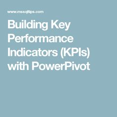 Building Key Performance Indicators (KPIs) with PowerPivot
