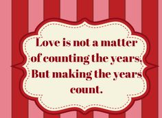 Yes we may not be together as long as some couples but we've made our time together count