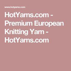HotYarns.com - Premium European Knitting Yarn  - HotYarns.com