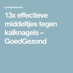 13x effectieve middeltjes tegen kalknagels – GoedGezond