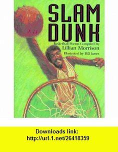 Slam Dunk Basketball Poems (9780786800544) Lillian Morrison, Bill James , ISBN-10: 0786800542  , ISBN-13: 978-0786800544 ,  , tutorials , pdf , ebook , torrent , downloads , rapidshare , filesonic , hotfile , megaupload , fileserve