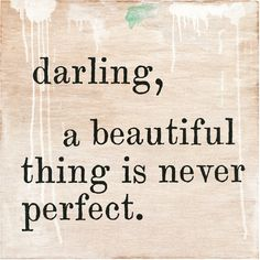 Sugarboo Designs Darling, A Beautiful Thing Is Never Perfect Art Print ($280) ❤ liked on Polyvore featuring home, home decor, wall art, quotes, text, words, backgrounds, filler, phrase and saying