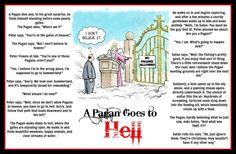 a pagan goes to hell.   Heard this joke years ago, still one of my favorites.