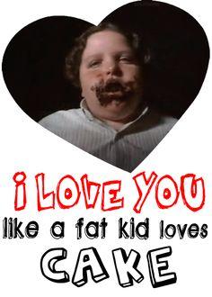 I Love You Like A Fat Kid Loves Chocolate Cake