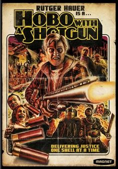 Hobo with a Shotgun (2011). This gleefully over-the-top revenge fantasy involves a bum who rolls into town hoping to start over, only to find his adopted city saturated in violence and ruled by a crime lord. The hobo's answer? Lay waste to every lowlife who crosses his path.