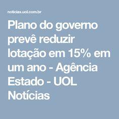 Plano do governo prevê reduzir lotação em 15% em um ano - Agência Estado - UOL Notícias