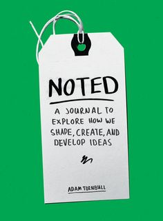 NOTED by Adam Turnbull -- Draw, write, doodle, collage….Noted encourages you to use the medium to express yourself in a way that is distinctly yours.