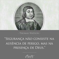 """""""Segurança não consiste na ausência de perigo, mas na presença de Deus."""" (Thomas Watson)"""