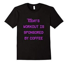 Men's Today's Workout is Sponsored By Coffee Motivational T-shirt 2XL Black