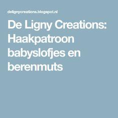 De Ligny Creations: Haakpatroon babyslofjes en berenmuts