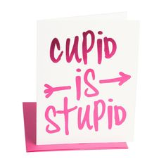 "Greeting: ""Cupid Is Stupid"" (Blank Inside) Printing: Fuschia Foil Card size: x Folded Paper: thick colored stock with coordinating envelope Hate Valentines Day, Valentine Day Cards, Valentine Poster, Valentine Party, Valentine Ideas, Diy Gifts For Him, Valentine's Day Printables, Valentine's Day Quotes, Life Quotes"