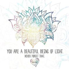 You are a beautiful being of Light. Never forget that. ~ via Carly Marie creations