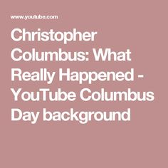 Christopher Columbus: What Really Happened - YouTube    Columbus Day background