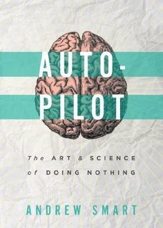 Autopilot by Andrew Smart - This book will really open you eyes and help you remove a lot of the distractions modern life throws at us. It also highlights the need to 'switch off' and why this is so essential.