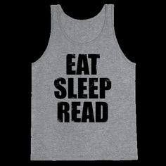 Eat Sleep Read, the three most essential things to life! Get your books read in this cool shirt!