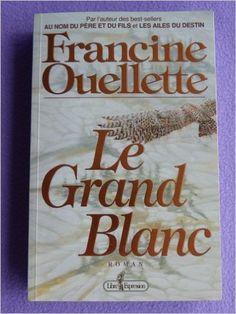 Le Grand Blanc: Amazon.com: Francine Ouellette: Books