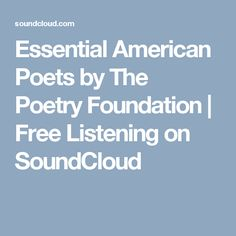 Essential American Poets by The Poetry Foundation | Free Listening on SoundCloud