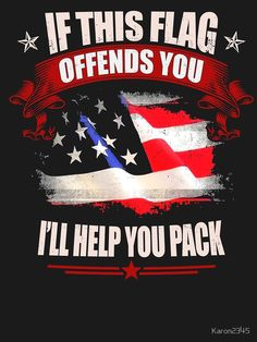 If This Flag Offends You Ill Help You Pack T-Shirt by Karon2345 #tshirt #hoodie #sweatshirt #gift #ideas pics