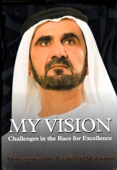My Vision: Challenges in the Race for Excellence by HH Sheikh Mohammed bin Rashid Al Maktoum Hardcover Good Books, Books To Read, My Books, Vision Book, Sheikh Mohammed, Leadership Lessons, Dubai City, Nonfiction Books, How To Memorize Things