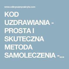 KOD UZDRAWIANIA - PROSTA I SKUTECZNA METODA SAMOLECZENIA - Odkrywamy Zakryte Cholesterol, Good To Know, Health And Beauty, The Cure, Audi A6, Aga, Therapy, Health