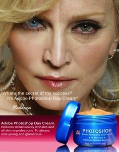 Some go way overboard with editing...  Adobe Photoshop Day Cream
