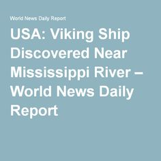 USA: Viking Ship Discovered Near Mississippi River – World News Daily Report