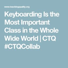 Keyboarding Is the Most Important Class in the Whole Wide World | CTQ #CTQCollab