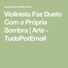 Violinista Faz Dueto Com a Própria Sombra | Arte - TudoPorEmail