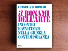 """Stefano Felici ha letto """"Il Bonami dell'arte. Incontri ravvicinati nella giungla contemporanea"""" di Francesco Bonami, edito da Electa. Ce ne parla qui."""