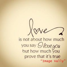 love is not about how much you say. love quotes