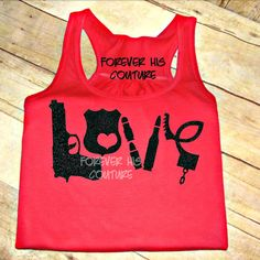 This LOVE design is made out of something we know reminds us of our Officers: Gun, Shield, Bullets & Handcuffs *Font style or design cant be