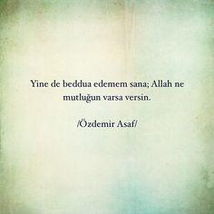 Yine de beddua edemem sana; Allah ne mutluluğun varsa versin.  - Özdemir Asaf