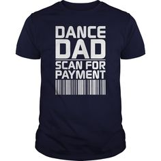 Shop Dance Dad Scan For Payment Tee custom made just for you. Dance Mom Shirts, Dad To Be Shirts, T Shirts With Sayings, Cool Hoodies, Cool Shirts, Vinyl Shirts, Dance Team Gifts, Cheer Quotes, Girl Dancing