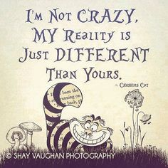 "Alice In Wonderland Gallery Wrapped Canvas Cheshire Cat ""I'm Not Crazy, My Reality Is Just Different Than Yours"" Quote Home Decor Wall Art - I'm not Crazy….Alice In Wonderland I ShayItWithLove - Great Quotes, Quotes To Live By, Me Quotes, Funny Quotes, Inspirational Quotes, Alice Quotes, Famous Quotes From Movies, Im Crazy Quotes, Super Quotes"