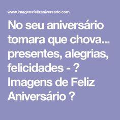 No seu aniversário tomara que chova... presentes, alegrias, felicidades - ツ Imagens de Feliz Aniversário ツ