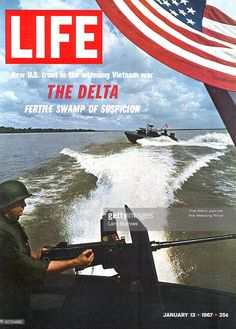 The cover of Life magazine features a photograph that shows a US solidier manning a gun at the stern of a patrol boat on the Mekong River during Vietnam War, accompanied by the headline 'The Delta: Fertile Swamp of Suspicion,' January Life Magazine, History Magazine, American War, American History, Brown Water Navy, Military Coup, Life Cover, My War, Vintage Magazines