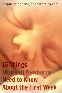 15 Things moms of newborns need to know about the first week home.