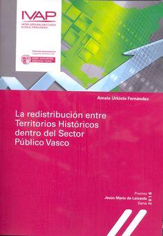 La redistribución entre territorios históricos dentro del sector público vasco / Amaia Urkiola Fernández.   Instituto Vasco de Administración Pública, 2017