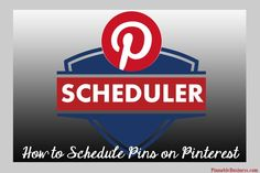 How to Schedule Pins on Pinterest...