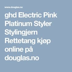 ghd Electric Pink Platinum Styler Stylingjern Rettetang kjøp online på douglas.no