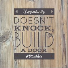 If opportunity doesn't knock, build a door #vitathlete #motivation #inspiration #fitnessquotes