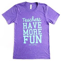 TEACHERS HAVE MORE FUN ADULT TEE