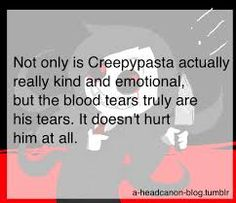 i like this headcanon because people obsess over the creepypasta because they usually have something in common with one of the characters, and therefore are just sad and want friends. but their love for the creepyness sometimes scares others off.